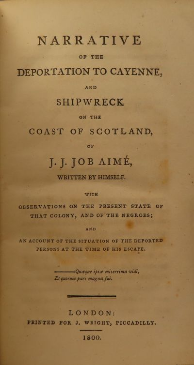 Image for Narrative of the Deportation to Cayenne, and Shipwreck off the Coast of  Scotland, of J.J. Job Aime, Written by Himself with Observations on the  Present State of that Colony, and of the Negroes;  And an Account of the  Situation of the Deported Persons at the time of his Escape