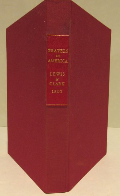Image for Travels in the Interior Parts of America; Communicating Discoveries Made  in Exploring the Missouri, Red River and Washita, by Captains Lewis and  Clark, Doctor Sibley, and Mr. Dunbar; with a Statistical account of the  Countries Adjacent.  As Laid Before the Senate, by the President of the  United States. In February, 1806, and Never Before Published in Great  Britain