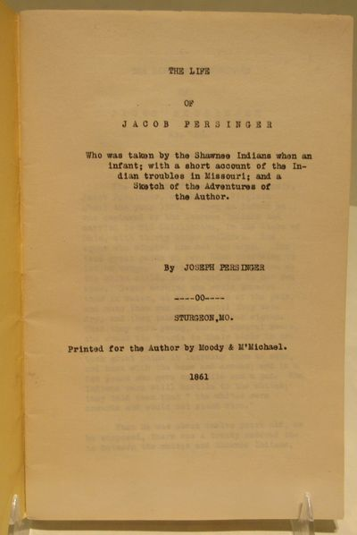 Image for The Life of Jacob Persinger, who was taken by the Shawnee Indians when an  infant; with a short account of the Indian troubles in Missouri; and a  sketch of the adventures of the author