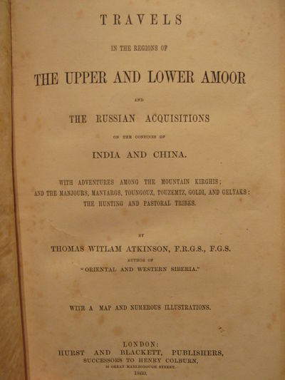 Image for Travels in the Regions of the Upper and Lower Amoor and the Russian Acquisitions on the confines of India and China. With adventures among the  mountain Kirghis; and the Manjours, Manyargs, Toungouz, Touzemtz, Goldi,  and Gelyaks:  the hunting and pastoral tribes