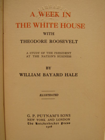 Image for A Week in the White House with Theodore Roosevelt.  A study of the  president at the nation's business.