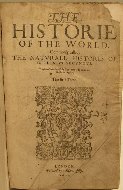 Image for Naturalis Historia.  The Historie of the World. Commonly called, The  Naturall Historie of C. Plinius Secundus Translated into English by  Philemon Holland