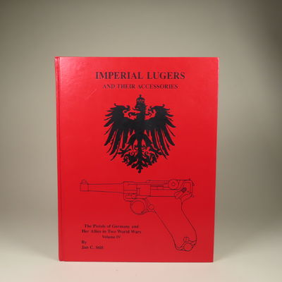 Image for The Pistols of Germany and Her Allies in Two World Wars. Volume IV.  Imperial Lugers and Their Accessories.