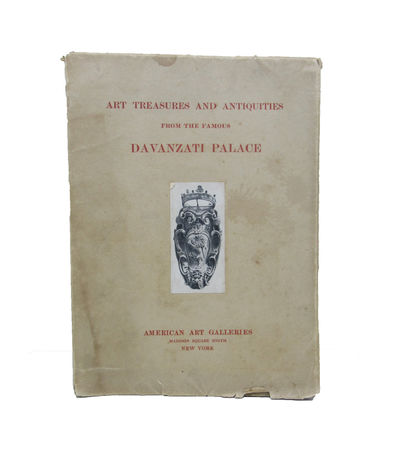 Image for Illustrated Catalogue of the Exceedingly Rare and Valuable Art Treasures  and Antiquities formerly contained in the famous Davanzati Palace.