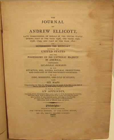 Image for The Journal of Andrew Ellicott, late commissioner on behalf of the United  States during part of the year 1796, the years 1797, 1798, 1799, and part  of the year 1800: for determining the boundary between the United States  and the possessions of His Catholic Majesty in America