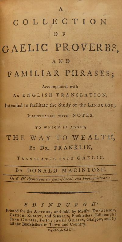 Image for A Collection of Gaelic Proverbs, and Familiar Phrases;Accompanied with an English Translation, Intended to facilitate the study of the language; illustrated with notes To which is added, The Way to Wealth by Dr. [Benjamin] Franklin, translated into Gaelic