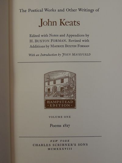 Image for John Keats. Poetical Works and Other Writings.  Edited with Notes and  Appendices by H. Buxton Forman. Revised with Additions by Maurice Buxton  Forman. With an Introduction by John Masefield. Hampstead Edition in the  publisher's slipcases.