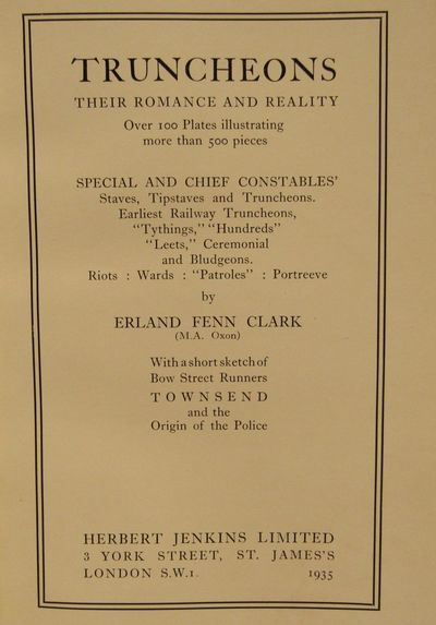 "Image for Truncheons Their Romance and Reality. Special and chief constables,'  staves, tipstaves and truncheons. Earliest railway truncheons, ""Tythings,""  ""Hundreds"" ""Leets,"" Ceremonial and Bludgeons. Riots: Wards: ""Patroles"":  Portreeves."